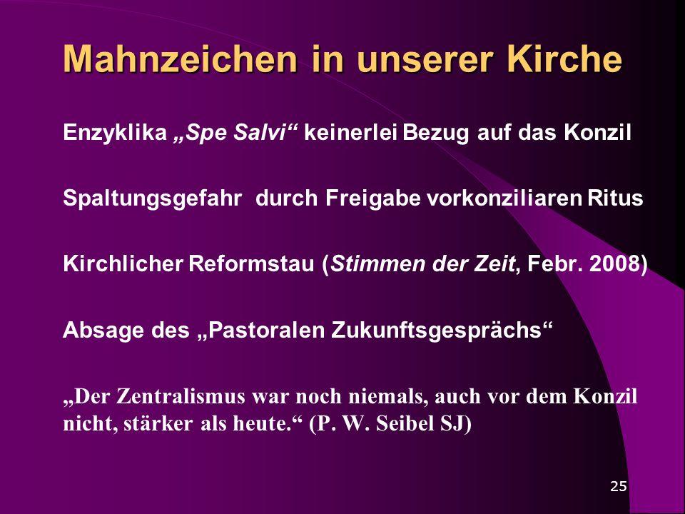 25 Mahnzeichen in unserer Kirche Enzyklika Spe Salvi keinerlei Bezug auf das Konzil Spaltungsgefahr durch Freigabe vorkonziliaren Ritus Kirchlicher Re
