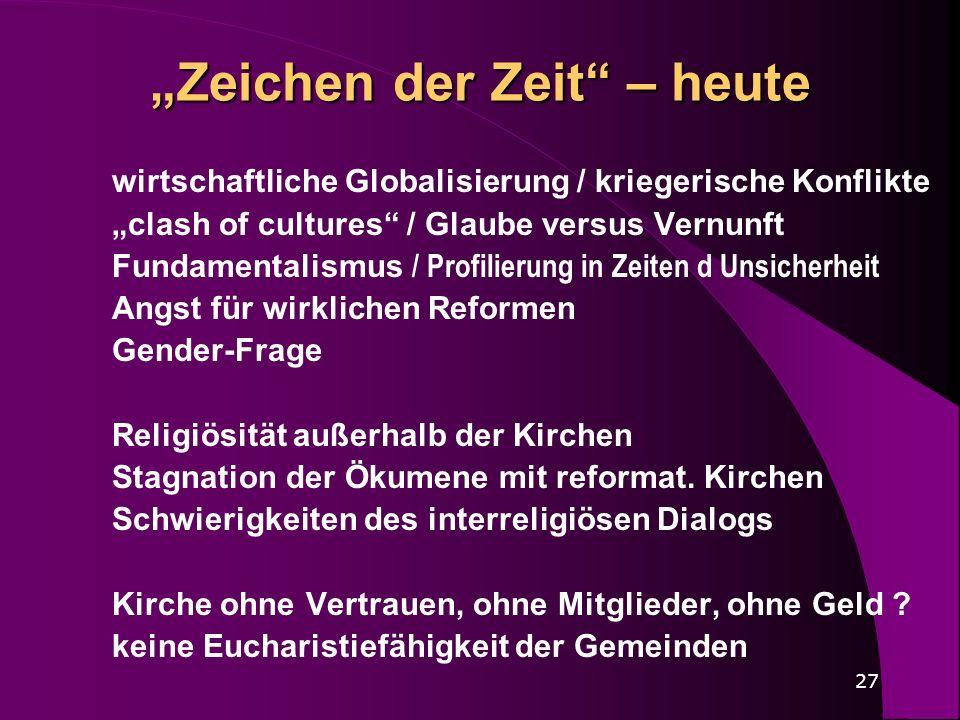 27 Zeichen der Zeit – heute wirtschaftliche Globalisierung / kriegerische Konflikte clash of cultures / Glaube versus Vernunft Fundamentalismus / Prof