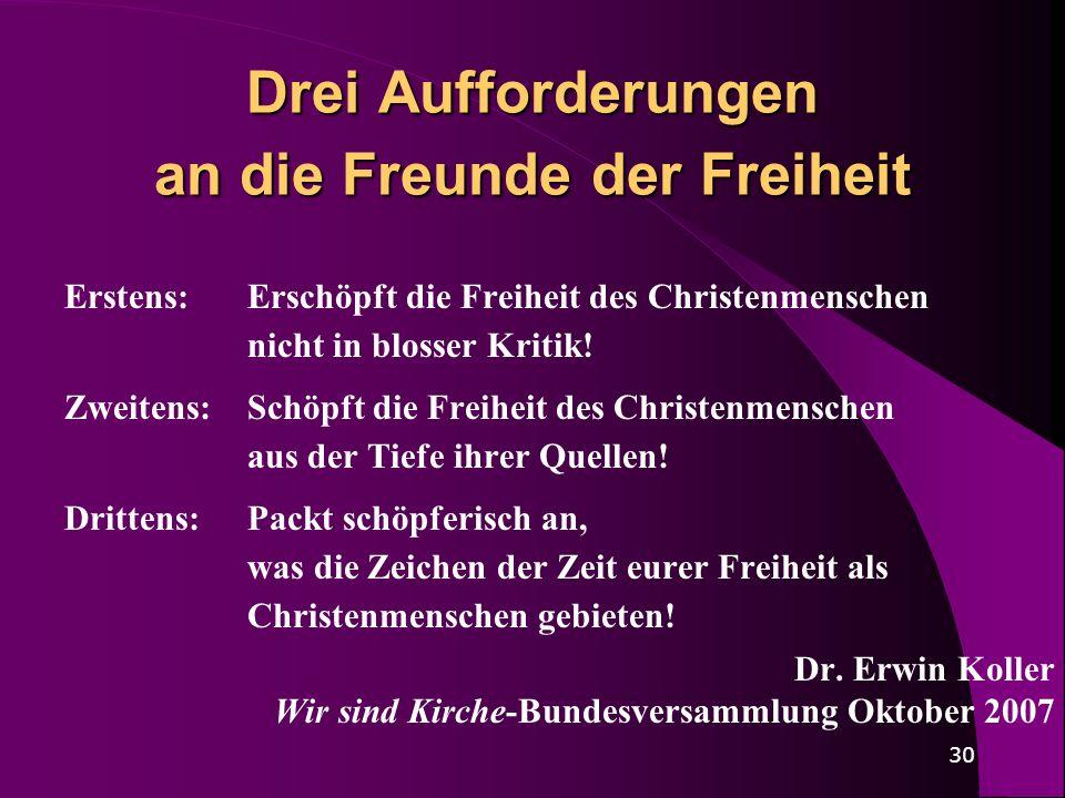 30 Drei Aufforderungen an die Freunde der Freiheit Erstens: Erschöpft die Freiheit des Christenmenschen nicht in blosser Kritik! Zweitens:Schöpft die