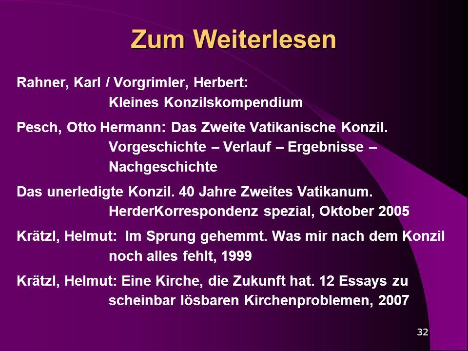 32 Zum Weiterlesen Rahner, Karl / Vorgrimler, Herbert: Kleines Konzilskompendium Pesch, Otto Hermann: Das Zweite Vatikanische Konzil. Vorgeschichte –