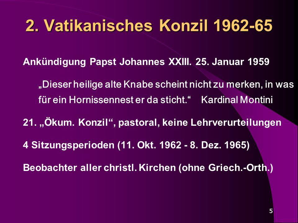 5 2. Vatikanisches Konzil 1962-65 Ankündigung Papst Johannes XXIII. 25. Januar 1959 Dieser heilige alte Knabe scheint nicht zu merken, in was für ein