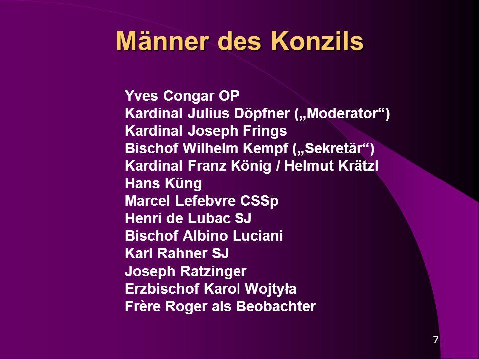 7 Männer des Konzils Yves Congar OP Kardinal Julius Döpfner (Moderator) Kardinal Joseph Frings Bischof Wilhelm Kempf (Sekretär) Kardinal Franz König /