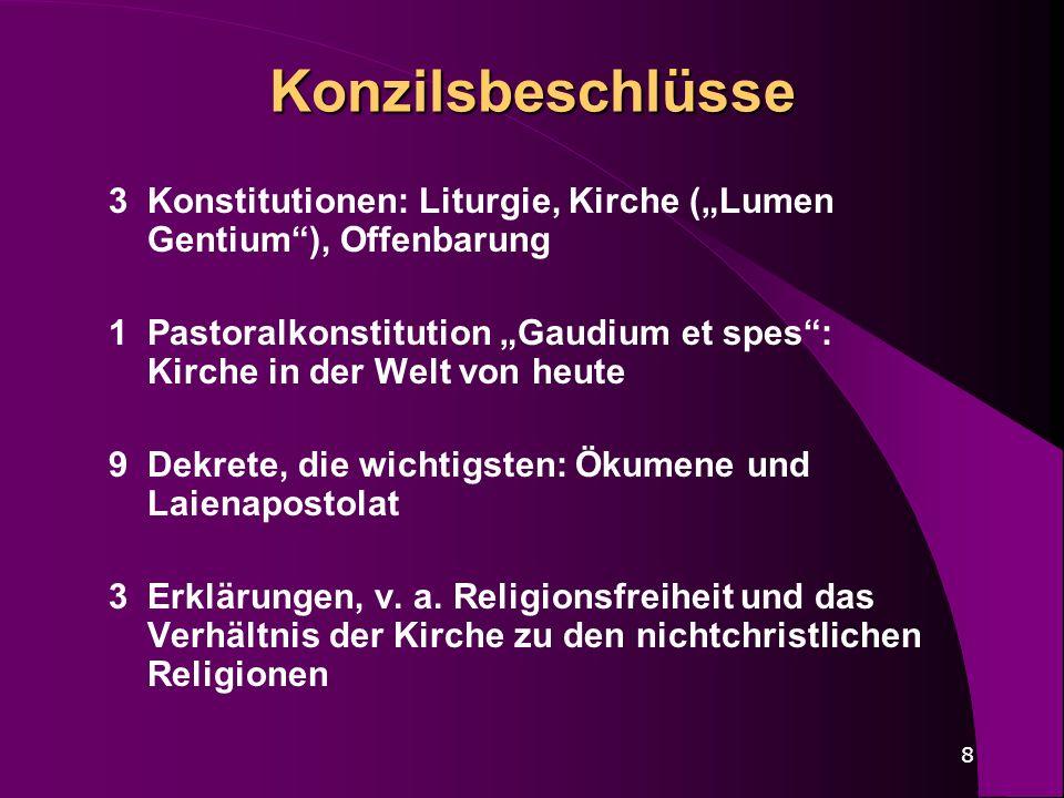 8 Konzilsbeschlüsse 3 Konstitutionen: Liturgie, Kirche (Lumen Gentium), Offenbarung 1 Pastoralkonstitution Gaudium et spes: Kirche in der Welt von heu