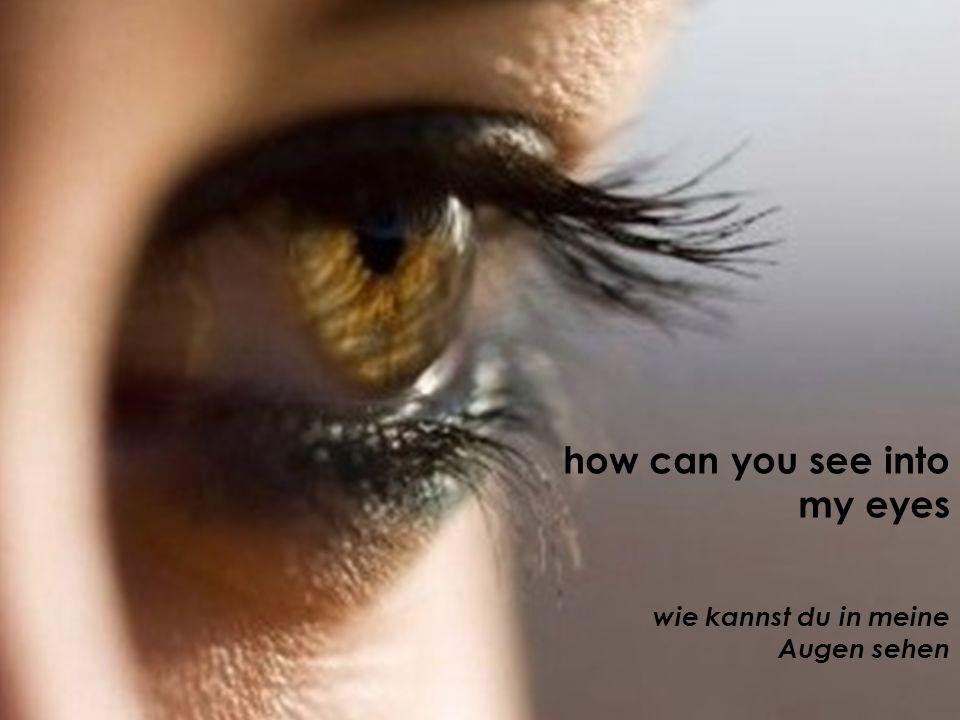 wie kannst du in meine Augen sehen how can you see into my eyes