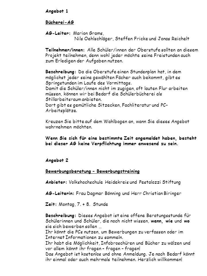 Angebot 1 Bücherei-AG AG-Leiter: Marion Grams, Nils Oehlschläger, Steffen Fricke und Jonas Reichelt Teilnehmer/innen: Alle Schüler/innen der Oberstufe sollten an diesem Projekt teilnehmen, denn wohl jeder möchte seine Freistunden auch zum Erledigen der Aufgaben nutzen.