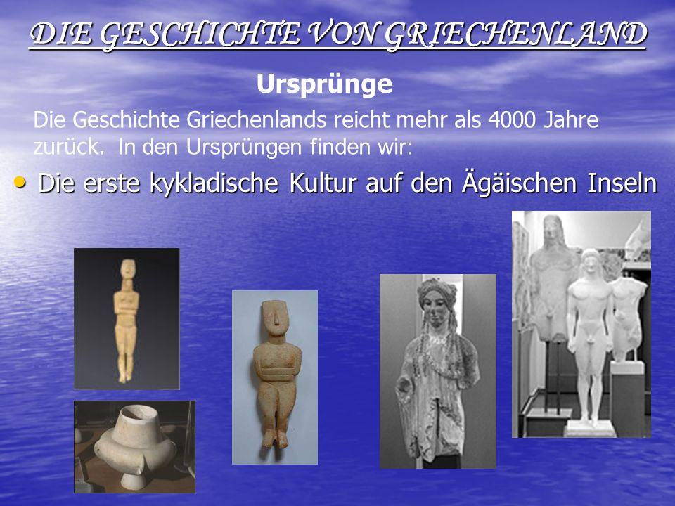 DIE GESCHICHTE VON GRIECHENLAND Die erste kykladische Kultur auf den Ägäischen Inseln Die erste kykladische Kultur auf den Ägäischen Inseln Die Geschichte Griechenlands reicht mehr als 4000 Jahre zurück.