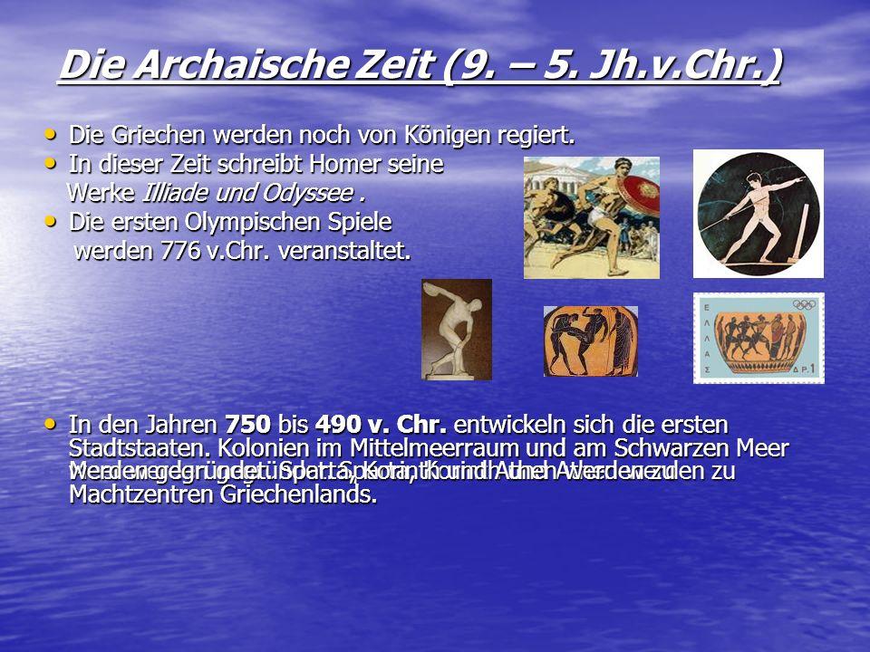 Die Archaische Zeit (9.– 5. Jh.v.Chr.) Die Griechen werden noch von Königen regiert.