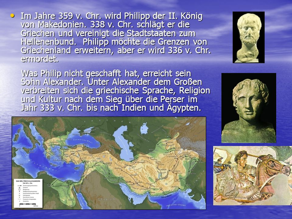 Im Jahre 359 v.Chr. wird Philipp der II. König von Makedonien.