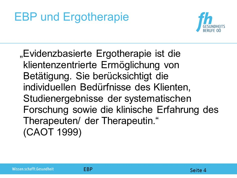 EBP und Ergotherapie Evidenzbasierte Ergotherapie ist die klientenzentrierte Ermöglichung von Betätigung.