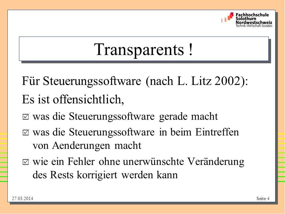 27.03.2014Seite 4 Transparents ! Für Steuerungssoftware (nach L. Litz 2002): Es ist offensichtlich, was die Steuerungssoftware gerade macht was die St