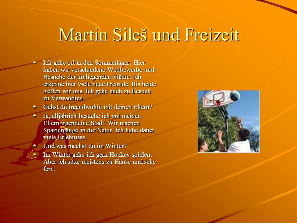 Martin Sileš und Freizeit Ich gehe oft in den Sommerlager. Hier haben wir verschiedene Wettbewerbe und Besuche der umliegenden Städte. Ich erkenne hie