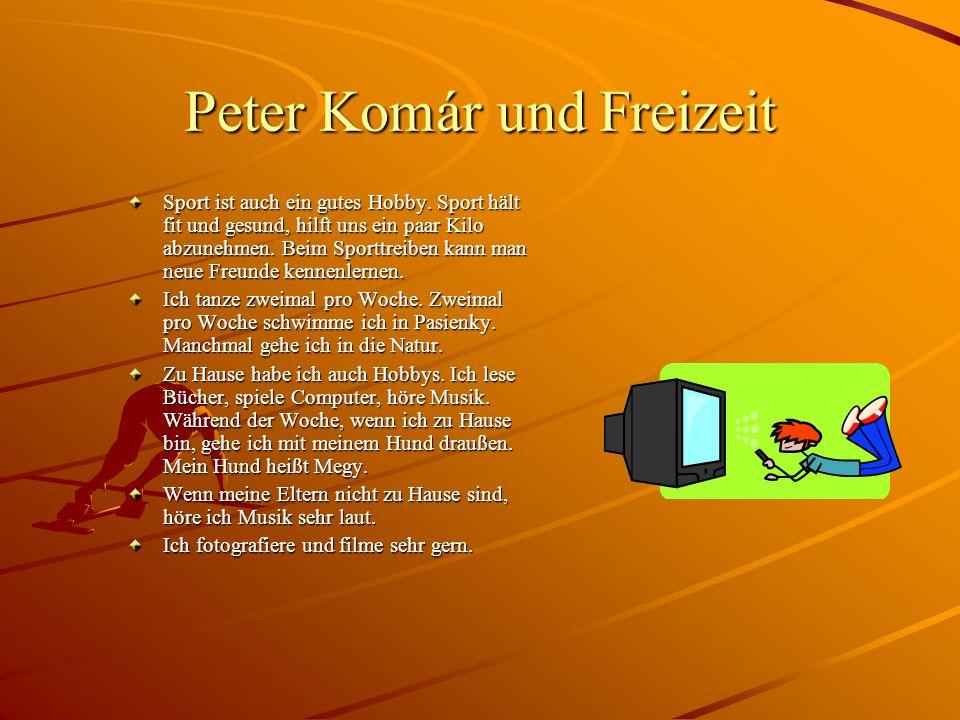 Peter Komár und Freizeit Sport ist auch ein gutes Hobby. Sport hält fit und gesund, hilft uns ein paar Kilo abzunehmen. Beim Sporttreiben kann man neu