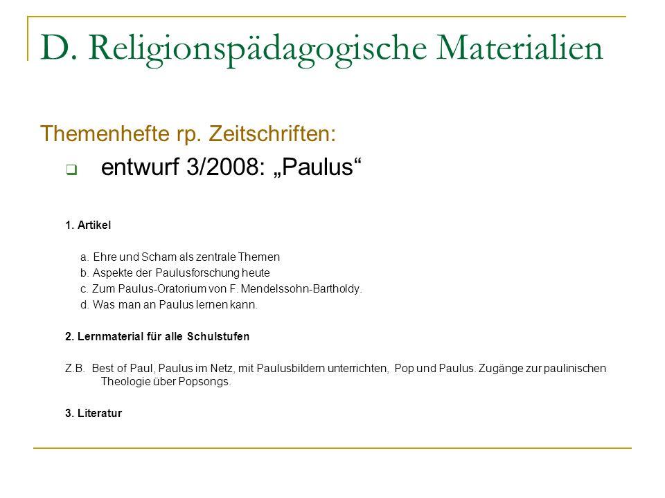 D. Religionspädagogische Materialien Themenhefte rp. Zeitschriften: entwurf 3/2008: Paulus 1. Artikel a. Ehre und Scham als zentrale Themen b. Aspekte