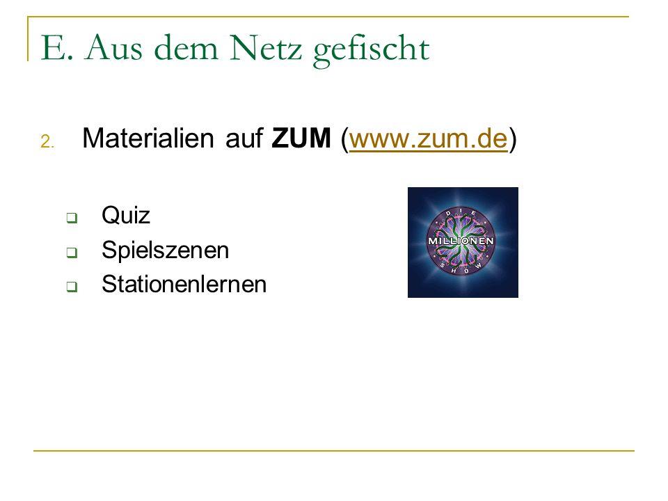 E. Aus dem Netz gefischt 2. Materialien auf ZUM (www.zum.de)www.zum.de Quiz Spielszenen Stationenlernen