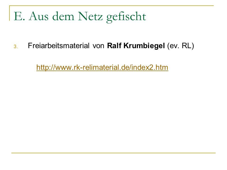E. Aus dem Netz gefischt 3. Freiarbeitsmaterial von Ralf Krumbiegel (ev. RL) http://www.rk-relimaterial.de/index2.htm