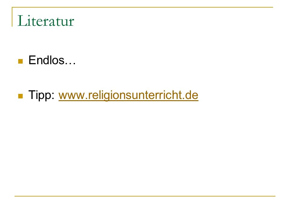 Literatur Endlos… Tipp: www.religionsunterricht.dewww.religionsunterricht.de