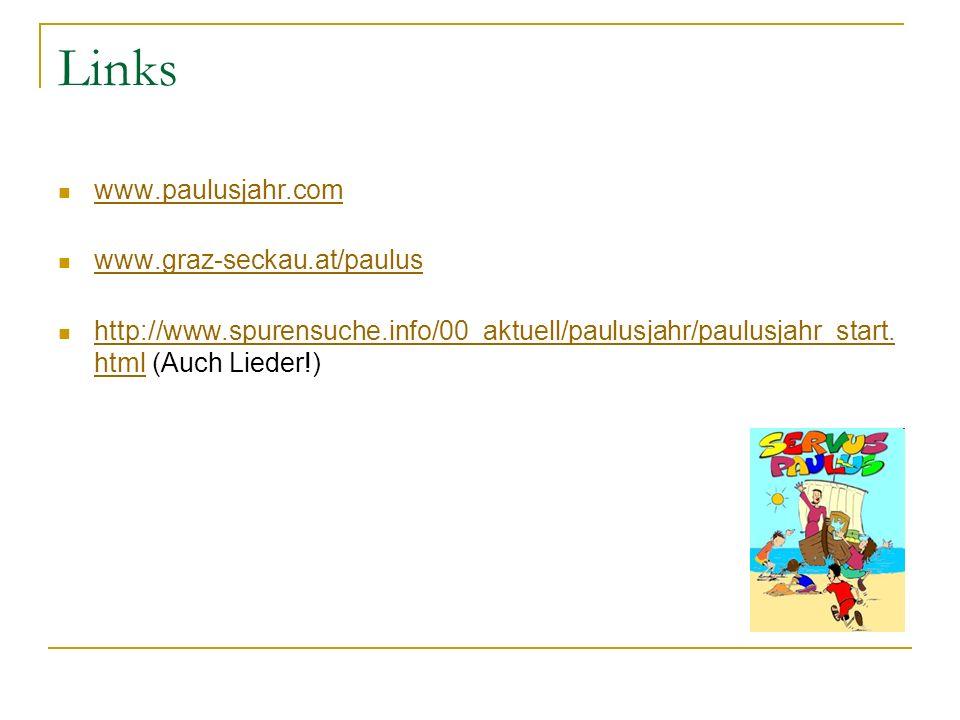 Links www.paulusjahr.com www.graz-seckau.at/paulus http://www.spurensuche.info/00_aktuell/paulusjahr/paulusjahr_start. html (Auch Lieder!) http://www.