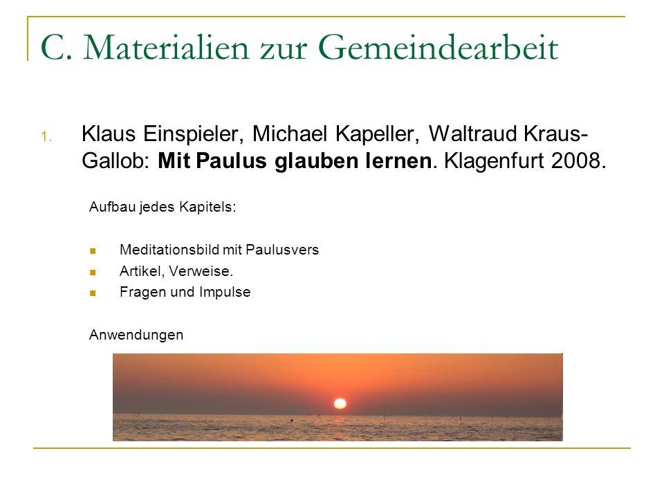 C. Materialien zur Gemeindearbeit 1. Klaus Einspieler, Michael Kapeller, Waltraud Kraus- Gallob: Mit Paulus glauben lernen. Klagenfurt 2008. Aufbau je