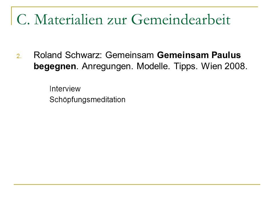 C. Materialien zur Gemeindearbeit 2. Roland Schwarz: Gemeinsam Gemeinsam Paulus begegnen. Anregungen. Modelle. Tipps. Wien 2008. Interview Schöpfungsm