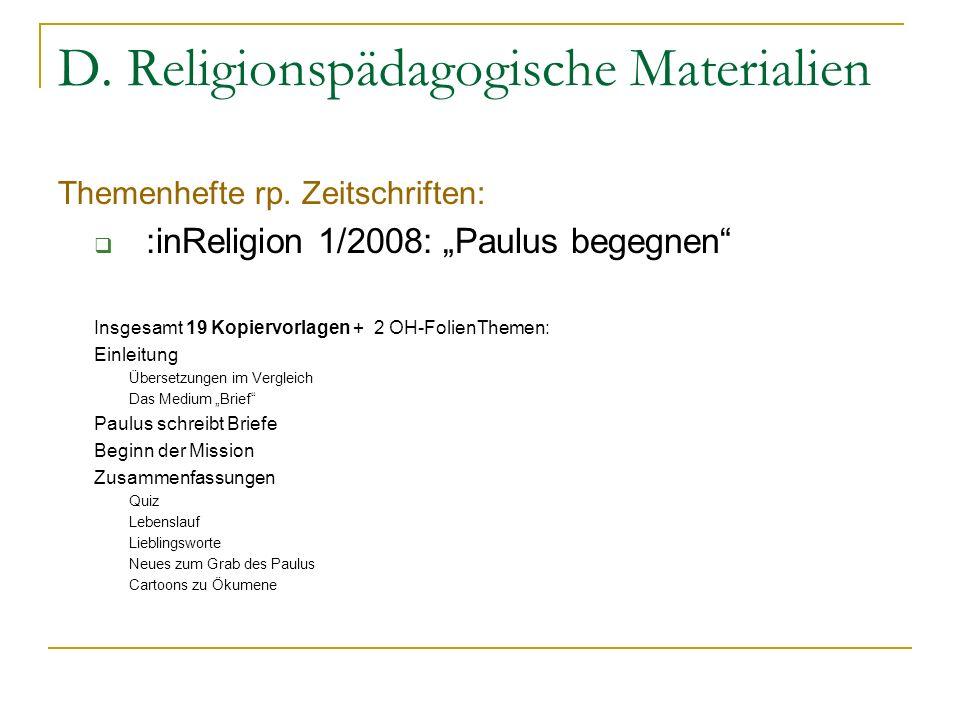 D. Religionspädagogische Materialien Themenhefte rp. Zeitschriften: :inReligion 1/2008: Paulus begegnen Insgesamt 19 Kopiervorlagen + 2 OH-FolienTheme