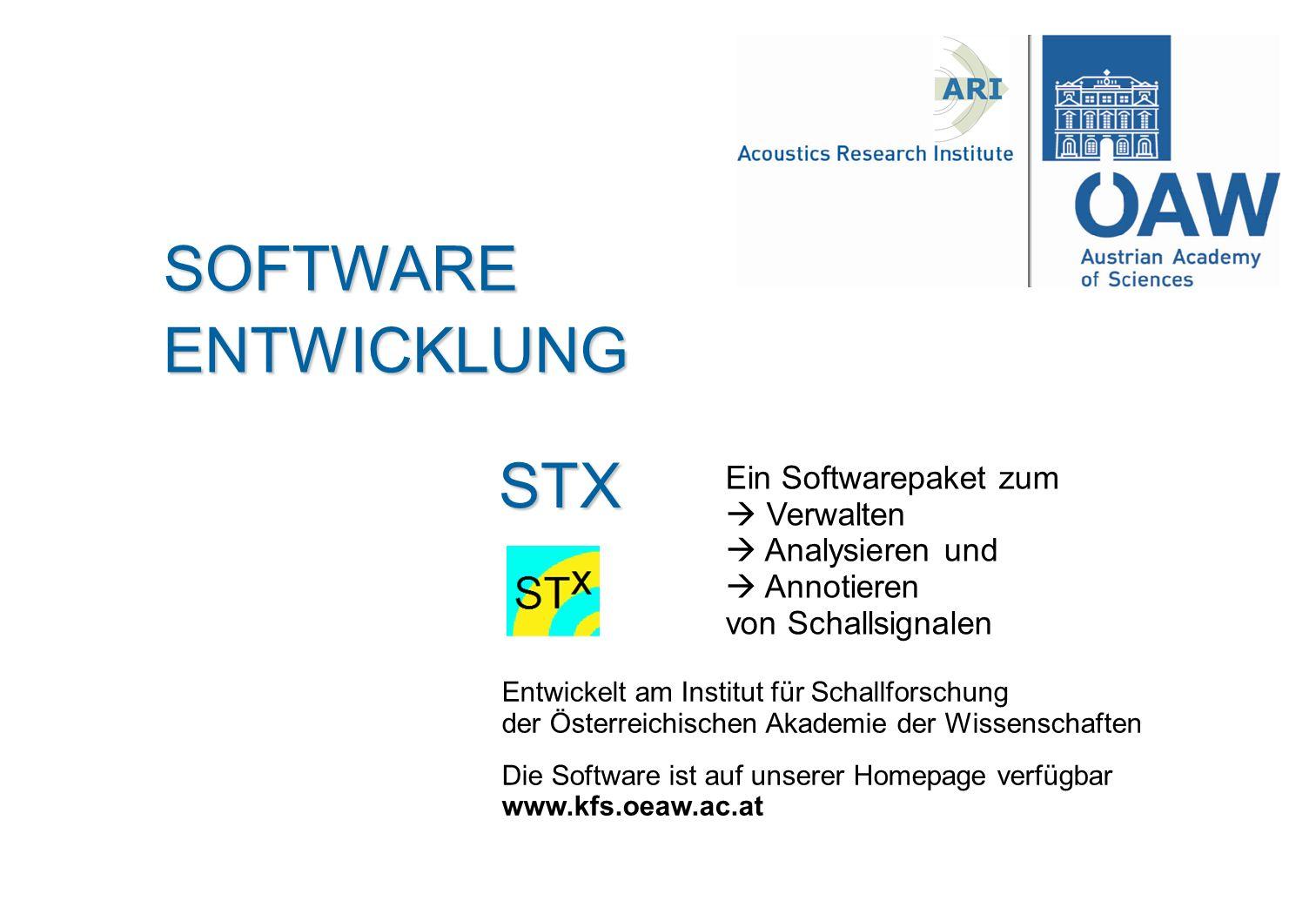 Ein Softwarepaket zum Verwalten Analysieren und Annotieren von Schallsignalen SOFTWARE STX ENTWICKLUNG Entwickelt am Institut für Schallforschung der