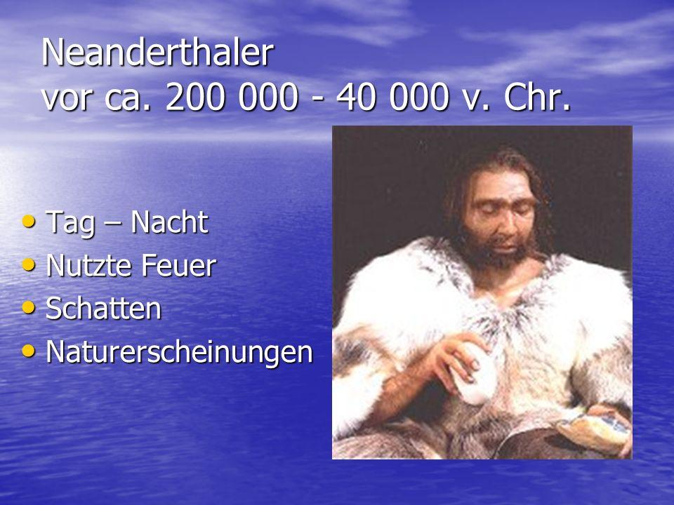 Neanderthaler vor ca. 200 000 - 40 000 v. Chr. Tag – Nacht Tag – Nacht Nutzte Feuer Nutzte Feuer Schatten Schatten Naturerscheinungen Naturerscheinung