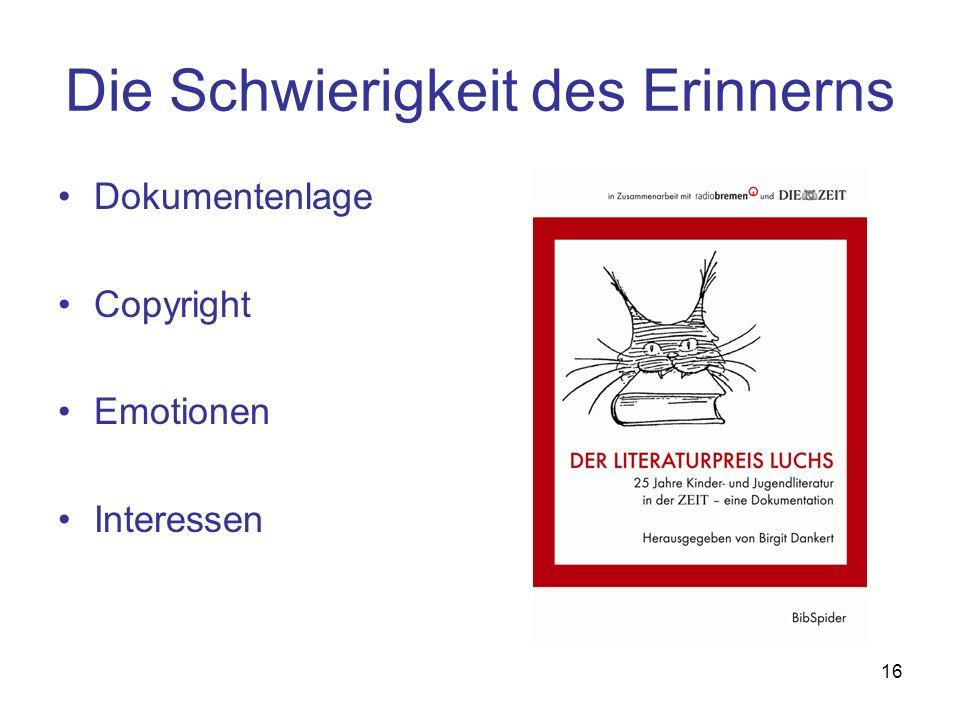 16 Die Schwierigkeit des Erinnerns Dokumentenlage Copyright Emotionen Interessen