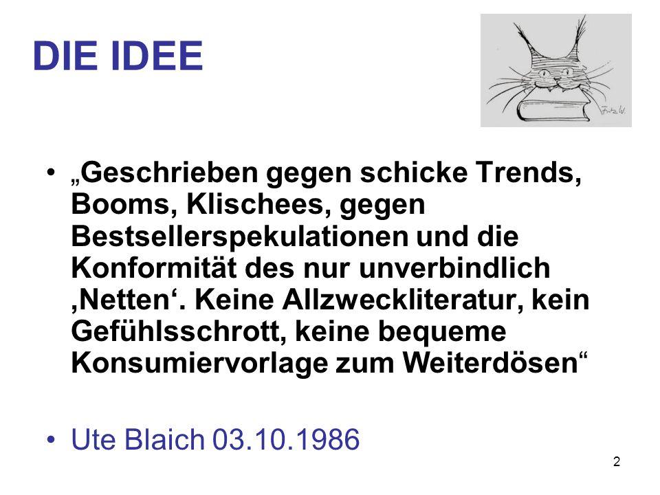 2 DIE IDEE Geschrieben gegen schicke Trends, Booms, Klischees, gegen Bestsellerspekulationen und die Konformität des nur unverbindlich Netten.