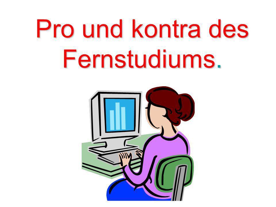 + Das Direktstudium fordert viel Zeit, und beim Fernstudium kann man außerdem arbeiten.