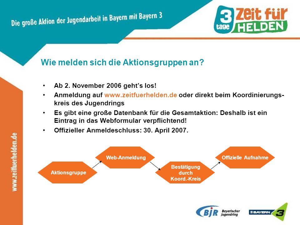 Wie melden sich die Aktionsgruppen an? Ab 2. November 2006 gehts los! Anmeldung auf www.zeitfuerhelden.de oder direkt beim Koordinierungs- kreis des J