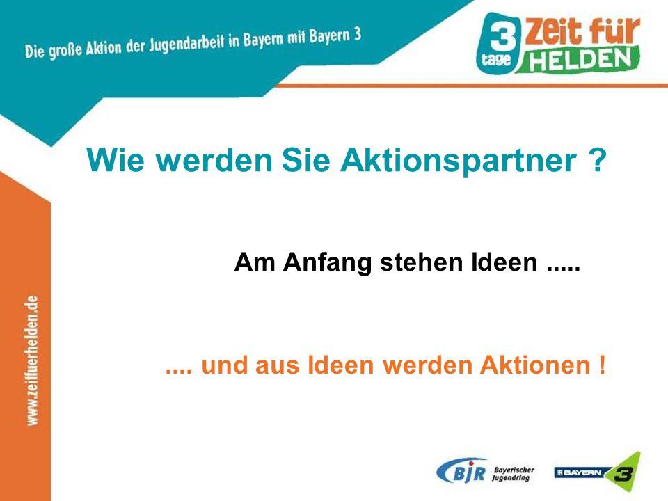 Wie werden Sie Aktionspartner ? Am Anfang stehen Ideen......... und aus Ideen werden Aktionen !