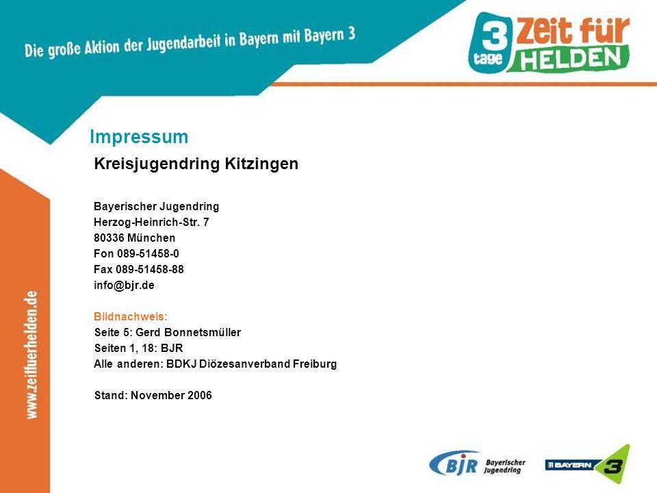 Impressum Kreisjugendring Kitzingen Bayerischer Jugendring Herzog-Heinrich-Str. 7 80336 München Fon 089-51458-0 Fax 089-51458-88 info@bjr.de Bildnachw