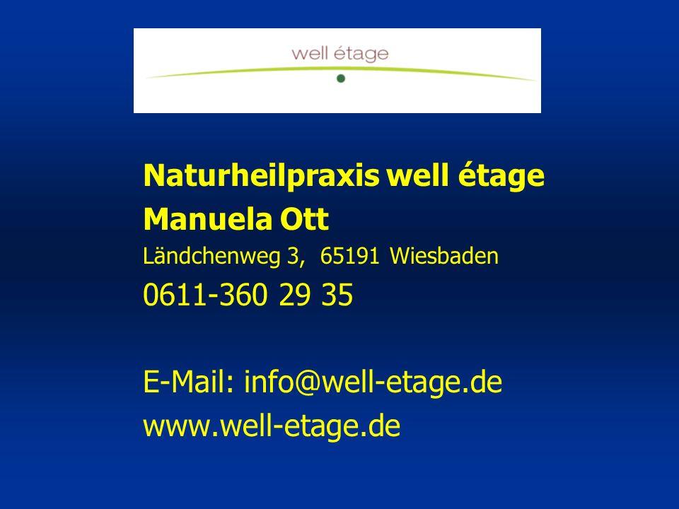 Naturheilpraxis well étage Manuela Ott Ländchenweg 3, 65191 Wiesbaden 0611-360 29 35 E-Mail: info@well-etage.de www.well-etage.de