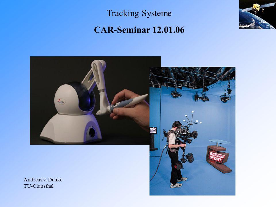Tracking Systeme CAR-Seminar 12.01.06 Andreas v. Daake TU-Clausthal