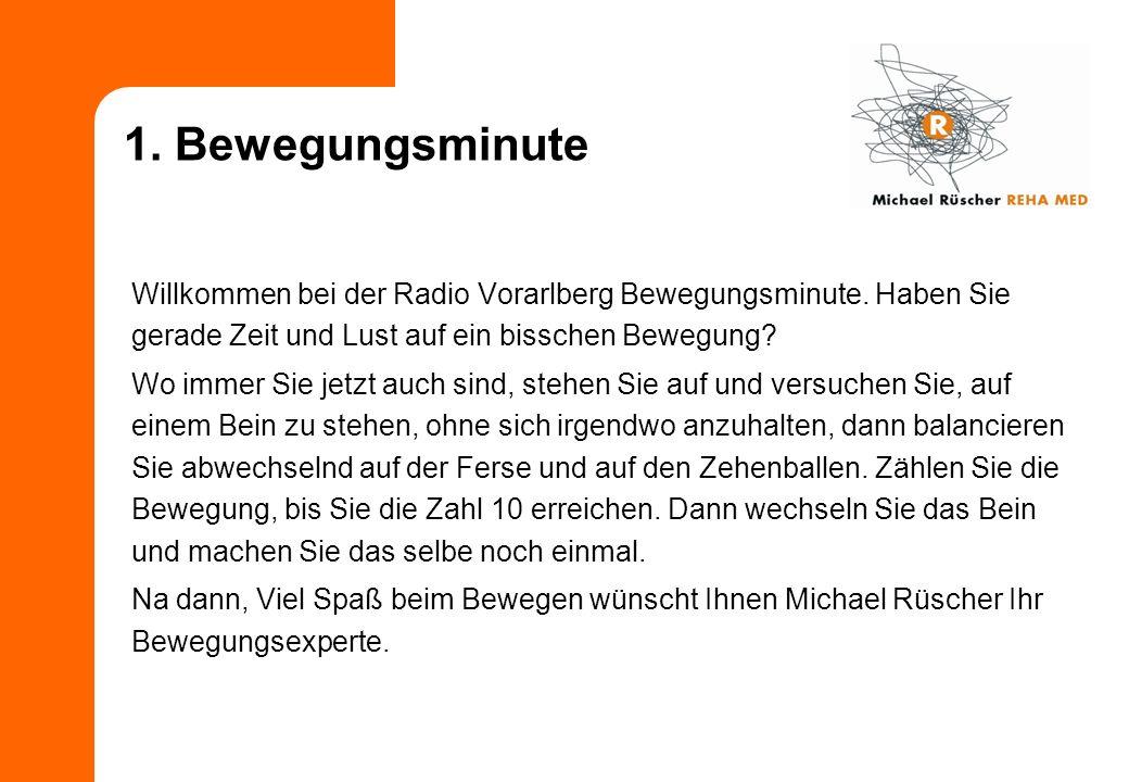 1. Bewegungsminute Willkommen bei der Radio Vorarlberg Bewegungsminute. Haben Sie gerade Zeit und Lust auf ein bisschen Bewegung? Wo immer Sie jetzt a
