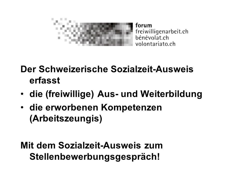 Der Schweizerische Sozialzeit-Ausweis erfasst die (freiwillige) Aus- und Weiterbildung die erworbenen Kompetenzen (Arbeitszeungis) Mit dem Sozialzeit-