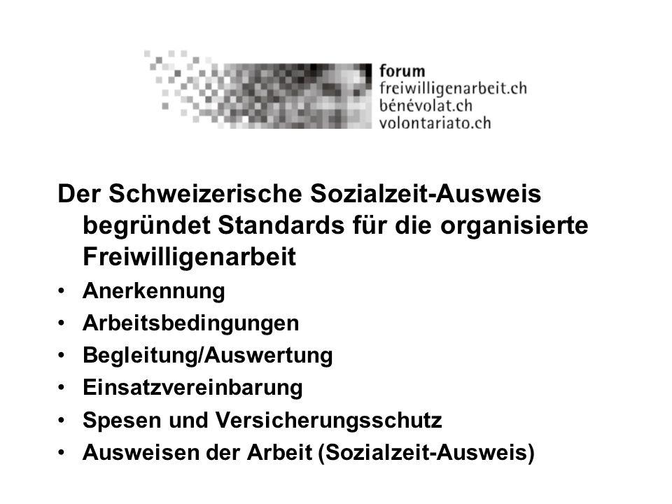 Der Schweizerische Sozialzeit-Ausweis begründet Standards für die organisierte Freiwilligenarbeit Anerkennung Arbeitsbedingungen Begleitung/Auswertung