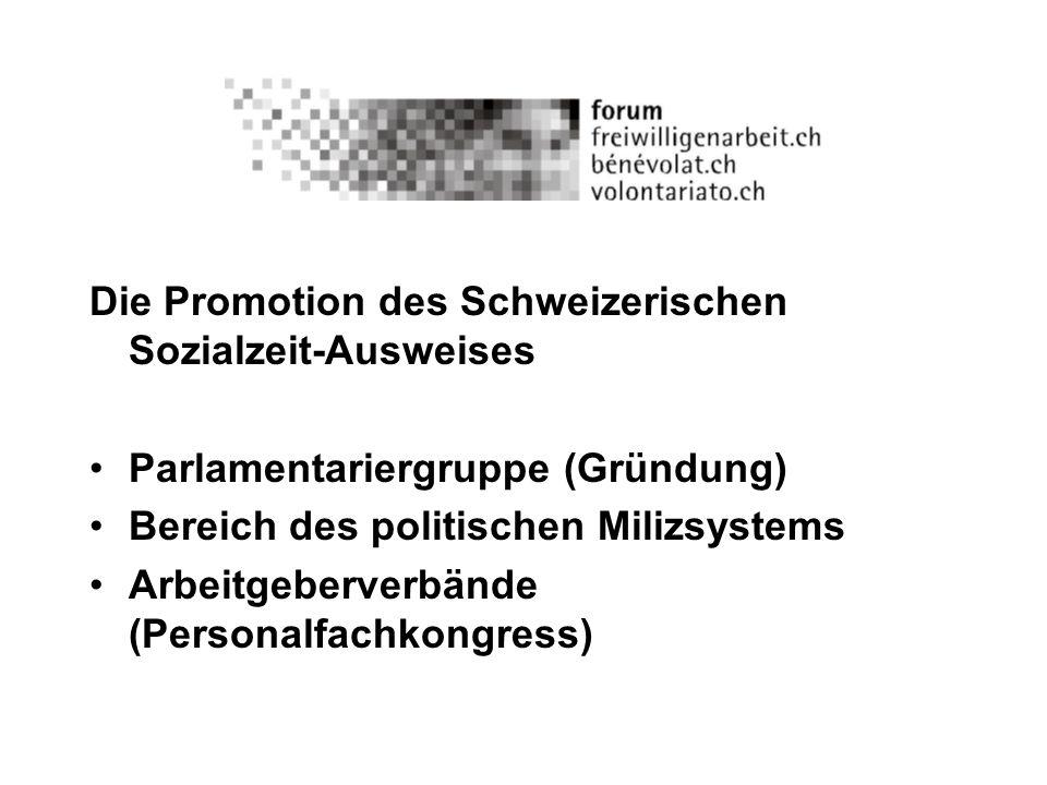 Die Promotion des Schweizerischen Sozialzeit-Ausweises Parlamentariergruppe (Gründung) Bereich des politischen Milizsystems Arbeitgeberverbände (Perso