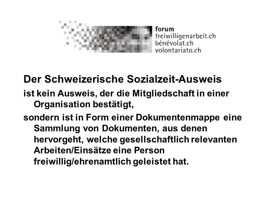 Der Schweizerische Sozialzeit-Ausweis als Instrument, Freiwilligenarbeit zu erfassen - und zwar die geleistete (Einsatz-)Zeit die (freiwillige) Aus- und Weiterbildung die erworbenen Kompetenzen