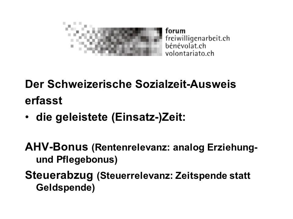 Der Schweizerische Sozialzeit-Ausweis erfasst die geleistete (Einsatz-)Zeit: AHV-Bonus (Rentenrelevanz: analog Erziehung- und Pflegebonus) Steuerabzug