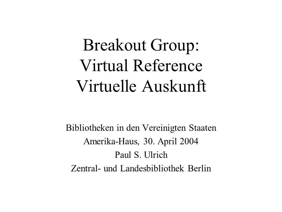 Breakout Group: Virtual Reference Virtuelle Auskunft Bibliotheken in den Vereinigten Staaten Amerika-Haus, 30.