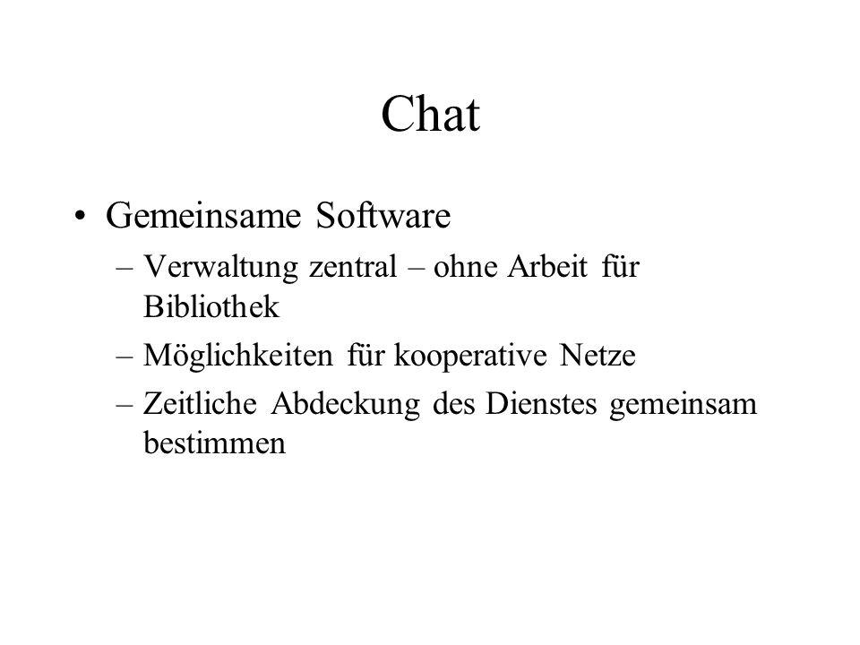 Chat Gemeinsame Software –Verwaltung zentral – ohne Arbeit für Bibliothek –Möglichkeiten für kooperative Netze –Zeitliche Abdeckung des Dienstes gemei