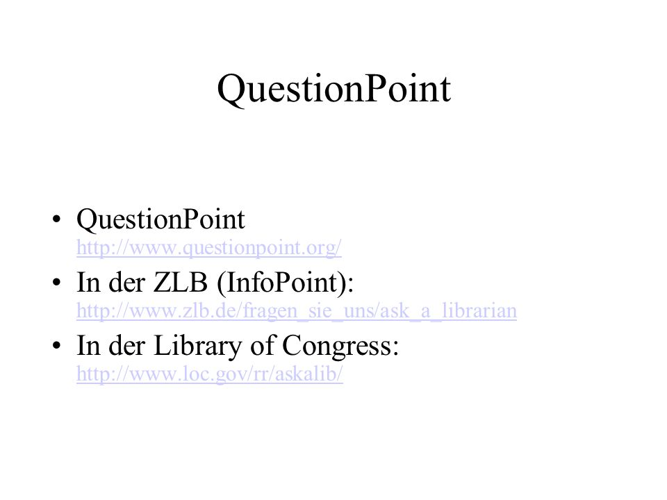 QuestionPoint QuestionPoint     In der ZLB (InfoPoint):     In der Library of Congress: