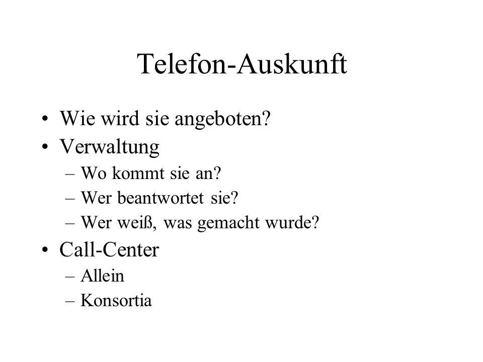 Telefon-Auskunft Wie wird sie angeboten? Verwaltung –Wo kommt sie an? –Wer beantwortet sie? –Wer weiß, was gemacht wurde? Call-Center –Allein –Konsort