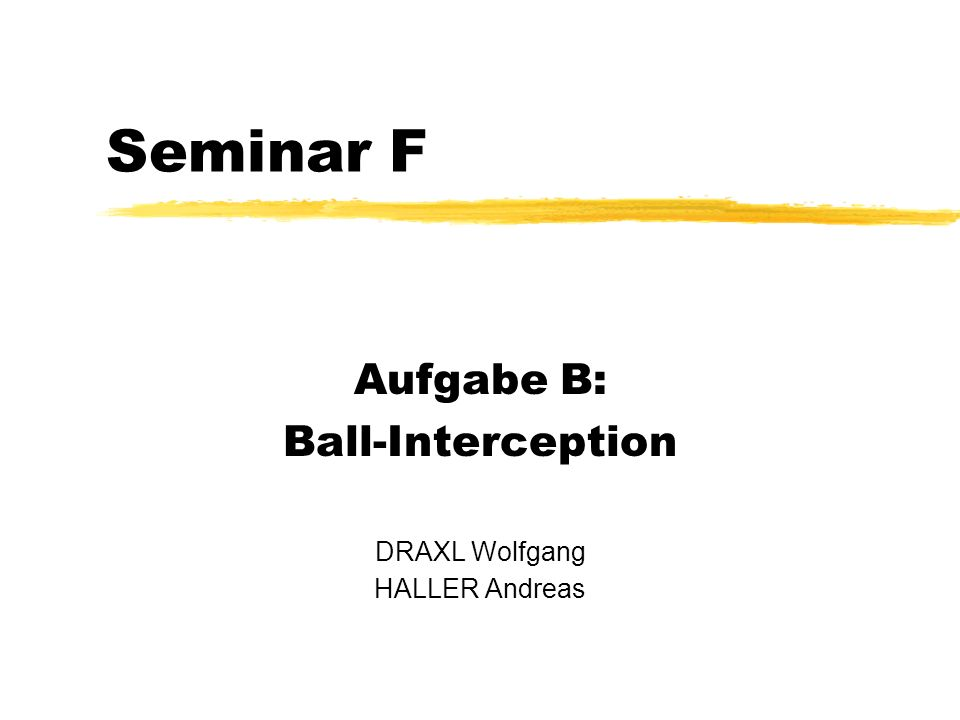 Seminar F Aufgabe B: Ball-Interception DRAXL Wolfgang HALLER Andreas