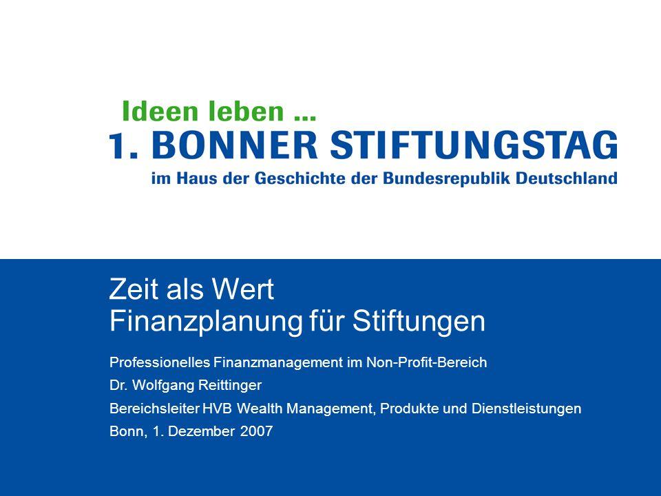 Zeit als Wert Finanzplanung für Stiftungen Professionelles Finanzmanagement im Non-Profit-Bereich Dr. Wolfgang Reittinger Bereichsleiter HVB Wealth Ma