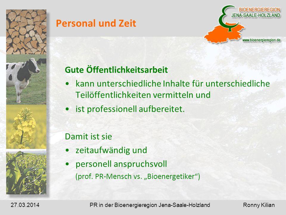 PR in der Bioenergieregion Jena-Saale-Holzland Ronny Kilian27.03.2014 Personal und Zeit Gute Öffentlichkeitsarbeit kann unterschiedliche Inhalte für unterschiedliche Teilöffentlichkeiten vermitteln und ist professionell aufbereitet.