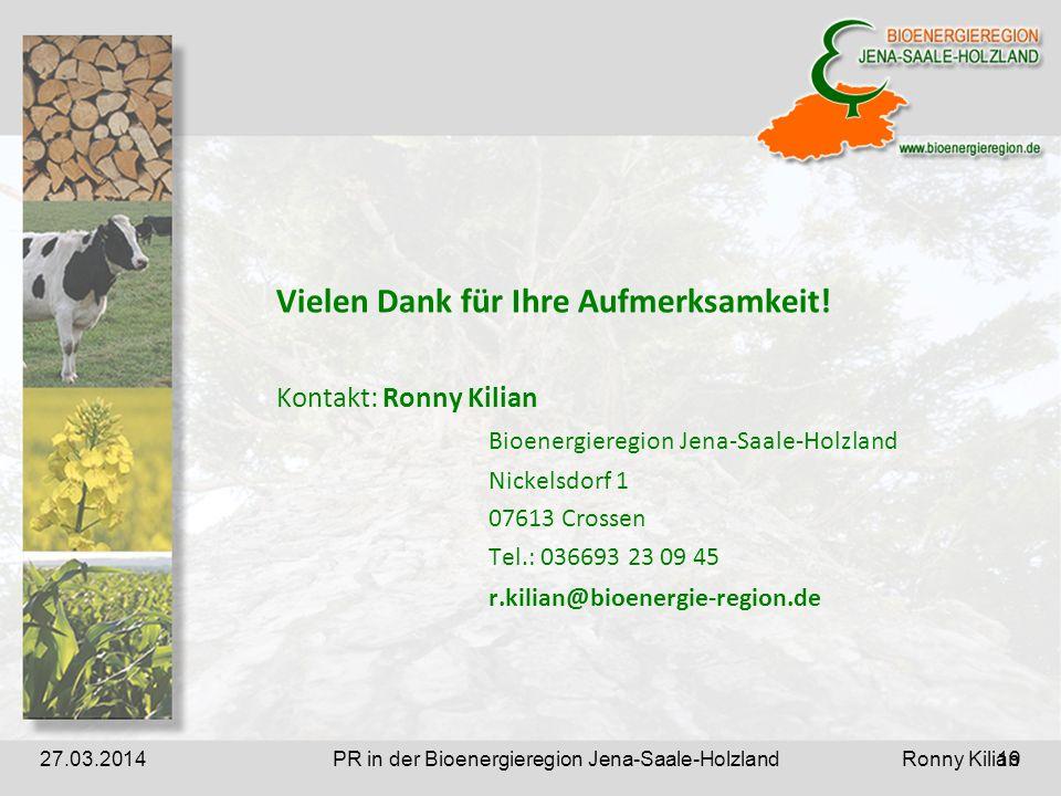 PR in der Bioenergieregion Jena-Saale-Holzland Ronny Kilian27.03.2014 Vielen Dank für Ihre Aufmerksamkeit.