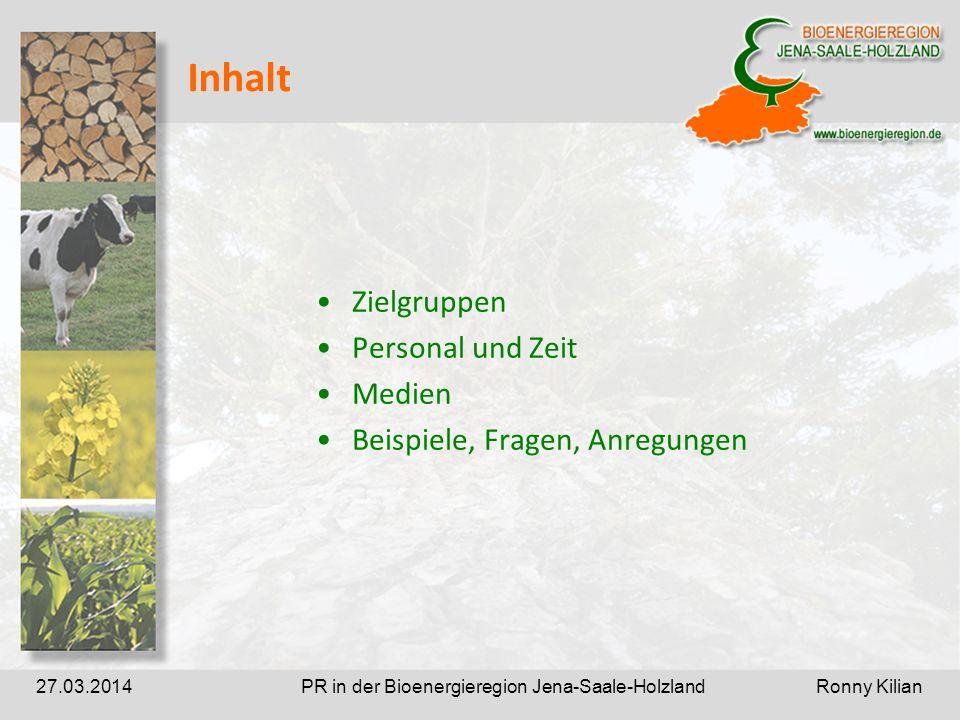 PR in der Bioenergieregion Jena-Saale-Holzland Ronny Kilian27.03.2014 Inhalt Zielgruppen Personal und Zeit Medien Beispiele, Fragen, Anregungen