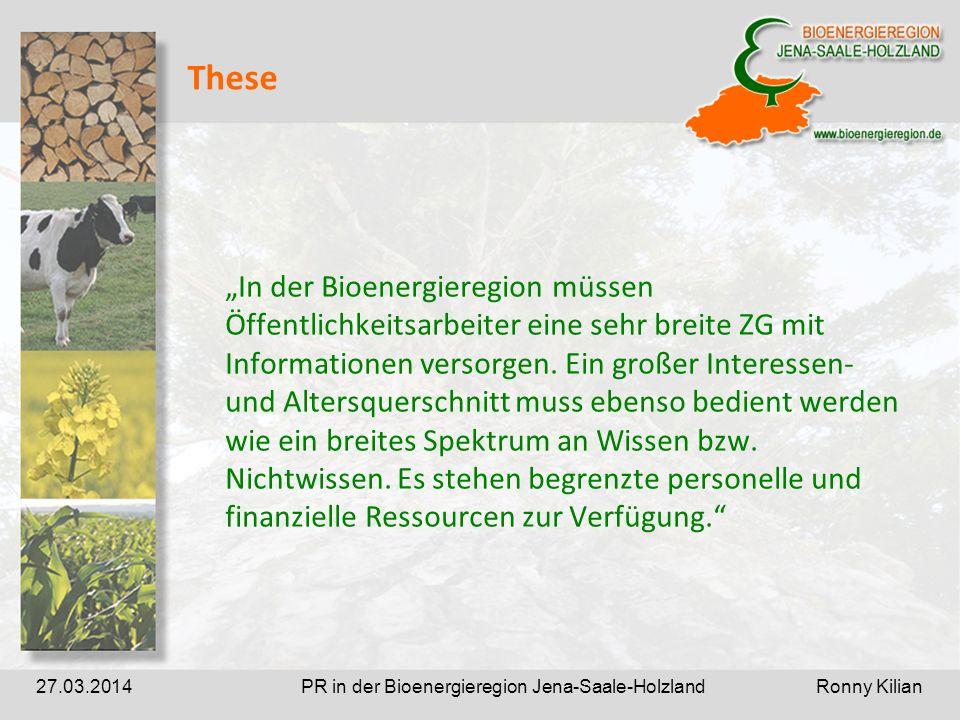 PR in der Bioenergieregion Jena-Saale-Holzland Ronny Kilian27.03.2014 These In der Bioenergieregion müssen Öffentlichkeitsarbeiter eine sehr breite ZG mit Informationen versorgen.